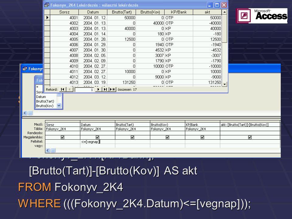 Példa SELECT Fokonyv_2K4.Sorsz, Fokonyv_2K4.Datum, Fokonyv_2K4.[Brutto(Tart)], Fokonyv_2K4.[Brutto(Kov)], Fokonyv_2K4.[KP/Bank],